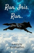 Run.Iris.Run.. by NahManChill
