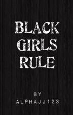 Black Girls Rule by AlphaJJ123