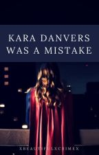 Kara Danvers was a mistake... by Super_corp