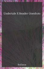 Undertale AU X Reader Oneshots by TheIndianaCrew