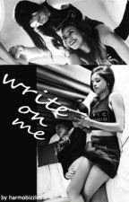 Write On Me (Caminah g!p) by harmobizzles