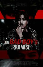 The Bad Boy's Promise [♡ On-hold & SOON TO EDIT♡] by BebyGirlNi97