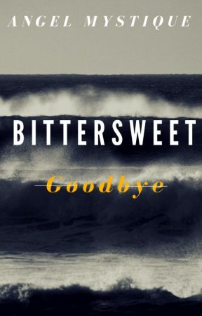 Bittersweet Goodbye. by AngelMystiqueF