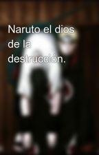 Naruto el dios de la destrucción. by santozedu