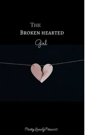 The Broken-hearted Girl (Completed) by PrettyLonelyPrincess