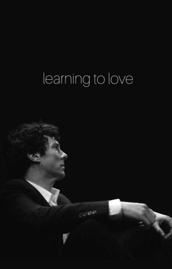 learning to love || sherlock x reader - ☄ - Wattpad