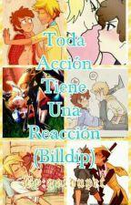 Toda Acción Tiene Una Reacción (Billdip) by goldupet