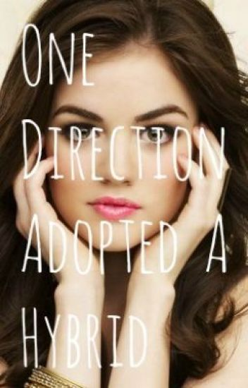 One Direction Adopted A Hybrid(1D+TVD+5SOS Fanfiction)Discontinued