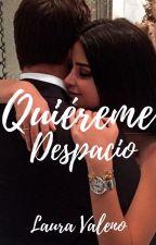 QUIEREME DESPACIO. by lauravaleno