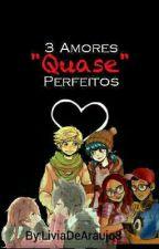 3 Amores Quase Perfeitos  by LiviaDeAraujo8