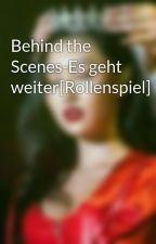 Behind the Scenes-Es geht weiter[Rollenspiel] by Lilly_Kimy