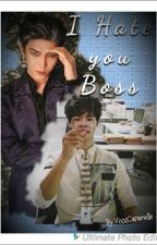 I hate you Boss by vixxcaramelle93