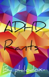 ADHD Rants by That_On3_Fangirl_13