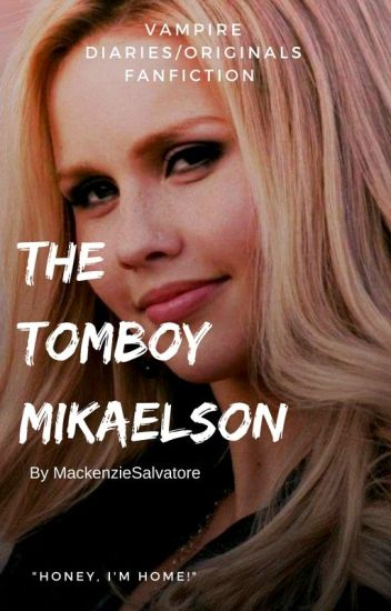 The Tomboy Mikaelson (TVD/TO Fanfiction) StefanxOriginal!OC