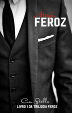 Atração Feroz - Livro 1 da trilogia Feroz by CocoStellaR01