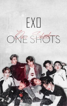 ├ EXO One Shots ┤⊕ by ToughUnnie