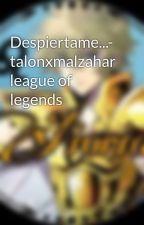 Despiertame...- talonxmalzahar league of legends by FocusMalzahar