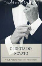O Idiota Do Novato by EstephanyMattos