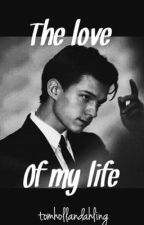 The love of my life by tomhollandahling