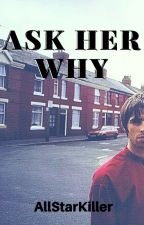 Ask Her Why ( Liam Gallagher Fan Fiction ) by AllStarKiller