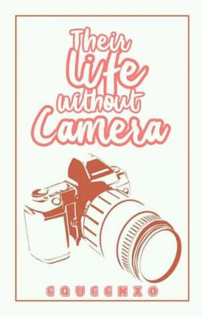 THEIR LIFE WITHOUT CAMERA by EqueenXO