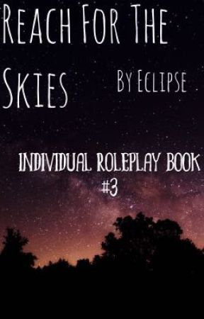 Reach For The Skies (Individual Roleplay #3) by eclipse_0