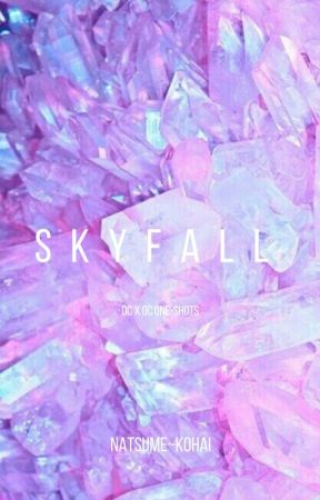 Skyfall || OC X OC One-Shots by __Natsume___