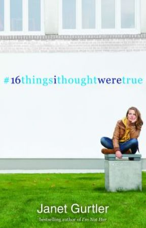 16 THINGS I THOUGHT WERE TRUE by JanetGurtler