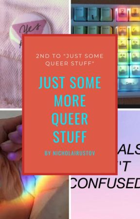 Just Some More Queer Stuff by flamelesspropaganda