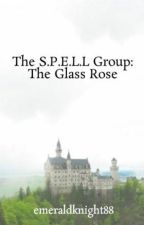 The S.P.E.L.L Group: The Glass Rose by emeraldknight88
