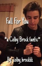 Fall For You *a Colby Brock fanfic* (COMPLETED) by colby_brockkk