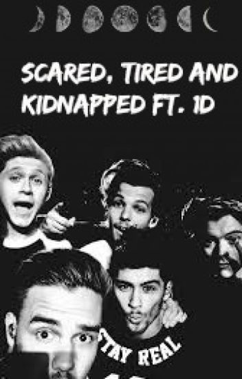 scared, tired and kidnapped ft. 1D 16+ {DUTCH} [ON HOLD]