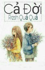 Cả Đời - Fresh Quả Quả  by detusuphutaainhi