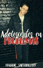 ADOLESCENTES EN PROBLEMAS #GDH2 by MADDIE_SARTORIUS499