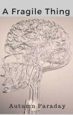 A Fragile Thing by AutumnFaraday