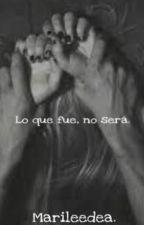 Lo que fue, no será. by Marileedea