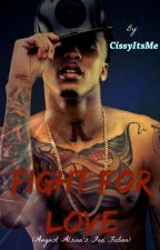 Fight For Love (August Alsina's Fan Fiction) by CissyItsMe