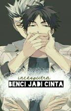 Benci Jadi Cinta (YAOI) by incesputra