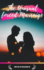 The Unusual Forced Marriage (TUFM#1) by melissaray10