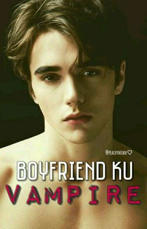 Boyfriend ku Vampire?!  [COMPLETE]  by peachyminn
