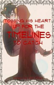 Tossing His Heart Up for the Timelines to Catch by FaeOfStars