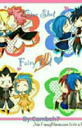 One Shot Fairy Tail~ ❤ by Cambch7