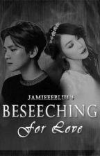 Beseeching for Love by JamieeeBlue