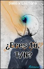 ¿Eres tú, T/N? [3a parte] (Sans x Lectora) by MatosaurusRex