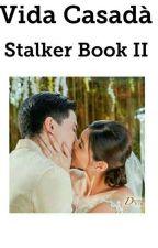 Vida Casada (Stalker II) by LoversHell