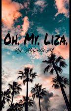 Oh. My. Liza. by magesticAF