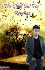 The Child Out For Revenge by loverice