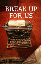 BREAK UP FOR US by kangnewa