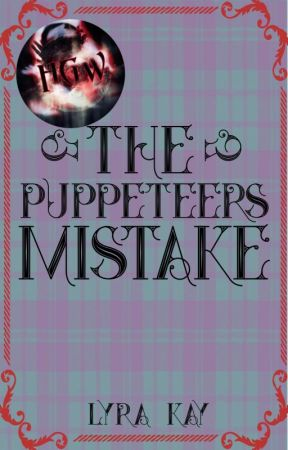 The Puppeteer's Mistake by palpitating_rain