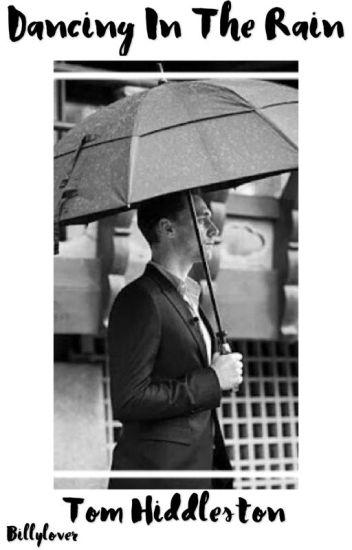 Dancing In The Rain ~ Tom Hiddleston - wawa - Wattpad